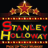 Stanley Holloway - Pick up That Musket