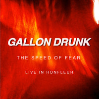 Gallon Drunk - Speed of Fear