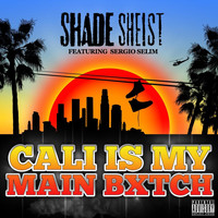 Shade Sheist - Cali Is My Main Bitch (feat. Sergio Selim)