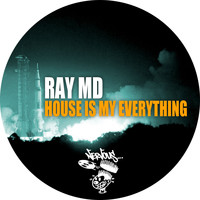Ray MD - House Is My Everything