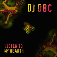 Dj Dbc - Listen To My Hearth