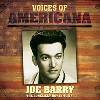 Joe Barry - Voices Of Americana: The Loneliest Boy In Town