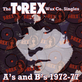 Marc Bolan & T.Rex - The T.Rex Wax Co. Singles A's & B's 1972-77
