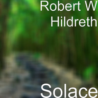 Robert W Hildreth - Solace