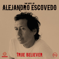 Alejandro Escovedo - True Believer - The Best Of