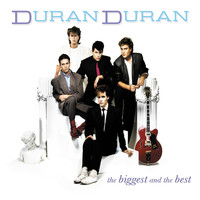 Duran Duran - The Biggest & The Best
