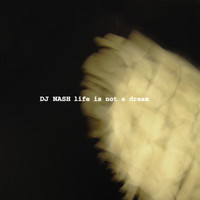 DJ Nash - Life Is Not A Dream
