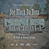 Joe Black - Crack Rap (feat. K Fifth & Desert Eagle) (Explicit)