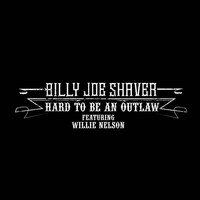 Billy Joe Shaver - Hard to Be an Outlaw (feat. Willie Nelson)