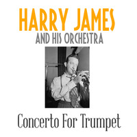 Harry James And His Orchestra - Concerto For Trumpet