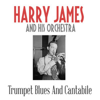 Harry James And His Orchestra - Trumpet Blues And Cantabile