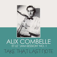 Alix Combelle - Take That Last Note