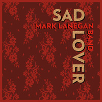 Mark Lanegan Band - Sad Lover