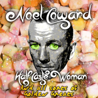 Noel Coward - Half-Caste Woman and Other Golden Greats