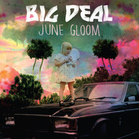 Big Deal - June Gloom (Deluxe Edition)