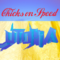Chicks On Speed - Utopia