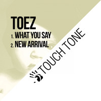 Toez - What You Say / New Arrival