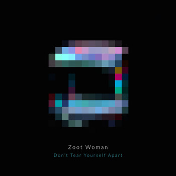 Zoot Woman - Don't Tear Yourself Apart