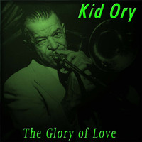Kid Ory - The Glory of Love