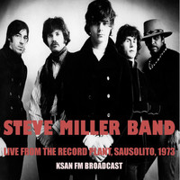 Steve Miller Band - Live from the Record Plant, Sausolito, 1973 (Ksan FM Broadcast)