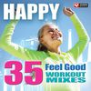 Happy - 35 Feel Good Workout Mixes (Unmixed Workout Music Ideal for Gym, Jogging, Running, Cycling, Cardio and Fitness)  Power Music Workout
