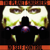 The Planet Smashers - No Self Control