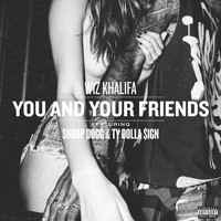 Wiz Khalifa - You And Your Friends (feat. Snoop Dogg & Ty Dolla $ign) (Explicit)