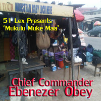 Chief Commander Ebenezer Obey - 51 Lex Presents Mukulu Muke Maa Jo