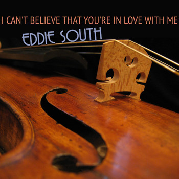 Eddie South - I Can't Believe That You're in Love with Me