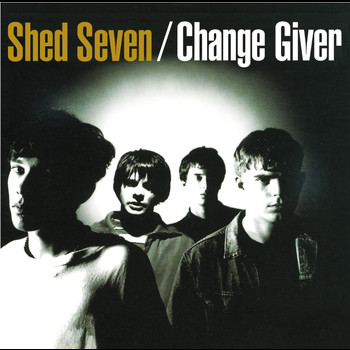 Shed Seven - Change Giver (Re-Presents)
