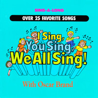 Oscar Brand - I Sing, You Sing, We All Sing!