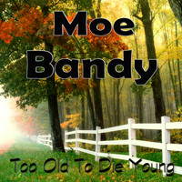 Moe Bandy - Too Old to Die Young