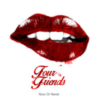 Four friends - Now or Never