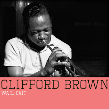 Clifford Brown - Wail Bait