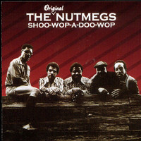 The Nutmegs - Shoo-Wop-A: Doo-Wop