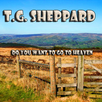 T.G. Sheppard - Do You Want to Go to Heaven