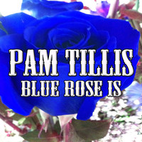 Pam Tillis - Blue Rose Is