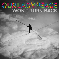Our Lady Peace - Won't Turn Back