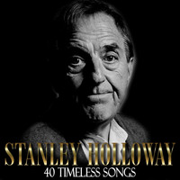 Stanley Holloway - 40 Timeless Songs