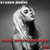 Stereo House - Come Back Somehow