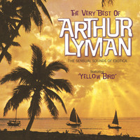 Arthur Lyman - The Very Best Of Arthur Lyman (The Sensual Sounds Of Exotica)