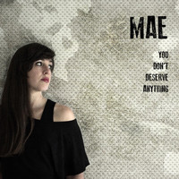 Mae - You don't deserve anything