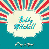 Bobby Mitchell - I Try so Hard
