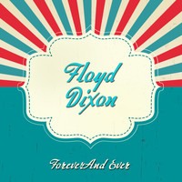 Floyd Dixon - Forever And Ever