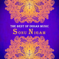Sonu Nigam - The Best of Indian Music: The Best of Sonu Nigam