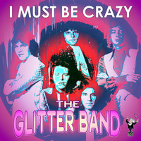 The Glitter Band - I Must Be Crazy