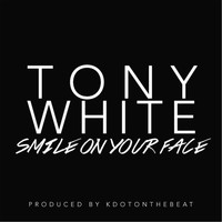 Tony White - Smile On Your Face