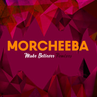 Morcheeba - Make Believer Remixes