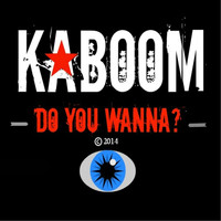 Kaboom - Do You Wanna?