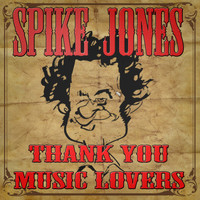Spike Jones - Thank You, Music Lovers (Digitally Remastered)